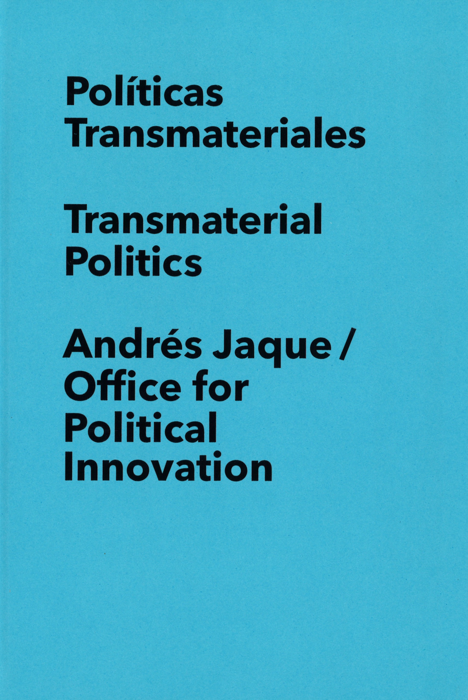 politicas-transmaterialestransmaterial-politics-andres-jaqueoffice-for-political-innovation