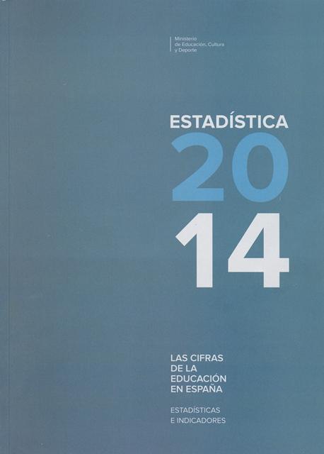Las cifras de la educación en España. Estadísticas e indicadores. Estadística 2014